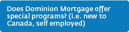 Does Dominion Mortgage offer special programs? (i.e. new to Canada, self employed)